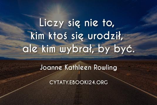 Joanne Kathleen Rowling cytat o tym co się liczy w życiu
