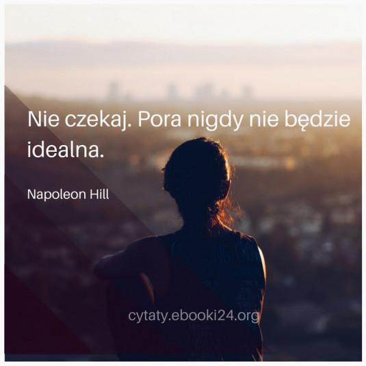 Napoleon Hill cytat o czekaniu i idealnej porze