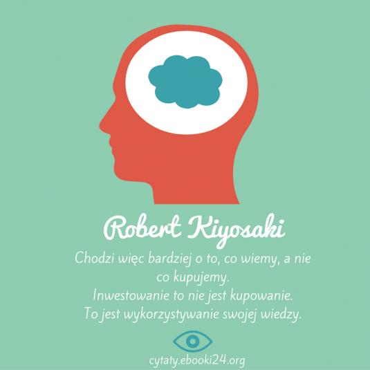 Robert Kiyosaki cytat o inwestowaniu