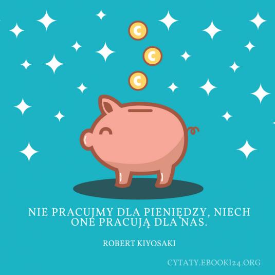 Robert Kiyosaki cytat o pracy i pieniądzach