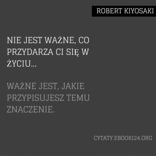 Robert Kiyosaki cytat o wydarzeniach i ich znaczeniu