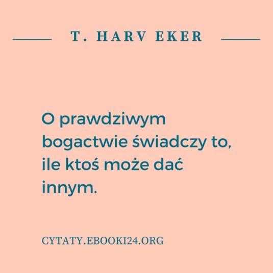 T. Harv Eker cytat o dzieleniu się z innymi