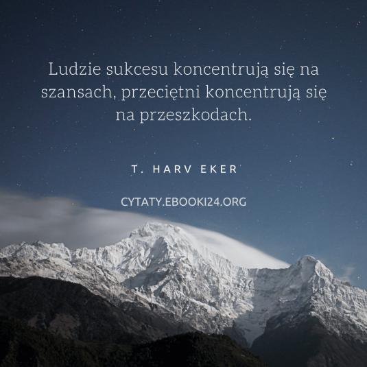 T. Harv Eker cytat o szansach i przeszkodach
