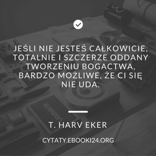 T. Harv Eker cytat o tworzeniu bogactwa
