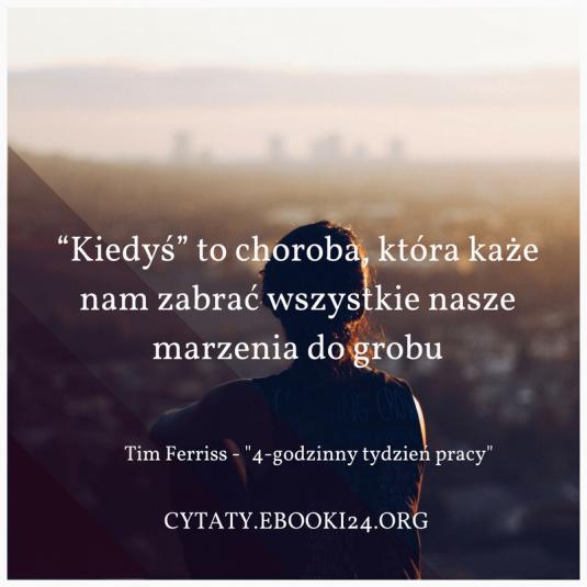 Tim Ferriss cytat o odkładaniu rzeczy na później