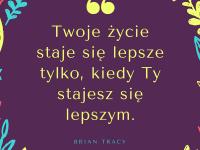 Brian Tracy cytat o lepszym życiu