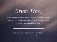 Brian Tracy cytat o oszczędzaniu i inwestowaniu