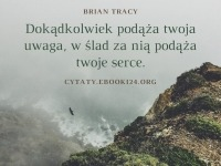 Brian Tracy cytat o uwadze i sercu