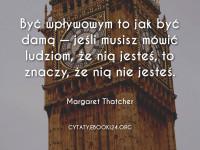 Margaret Thatcher cytat o byciu wpływowym