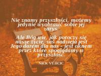 Nick Vujicic cytat o przyszłości