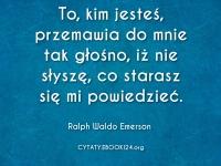 Ralph Waldo Emerson cytat o tym kim jesteś