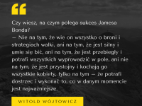 Witold Wójtowicz cytat o sukcesie Jamesa Bonda