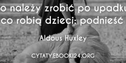 Aldous Huxley cytat o tym co zrobić po upadku