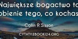 Colin P. Sisson cytat o tym co jest największym bogactwem