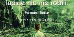 Edmund Burke cytat o bezczynności dobrych ludzi