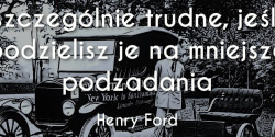 Henry Ford cytat o trudnych zadaniach