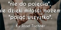 Ks. Józef Tischner cytat o miłości