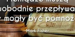 Mark Fisher cytat o pomnażaniu pieniędzy
