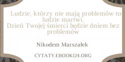 Nikodem Marszałek cytat o problemach