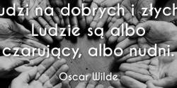Oscar Wilde cytat o dzieleniu ludzi na dobrych i złych