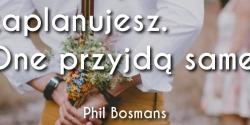 Phil Bosmans cytat o najpiękniejszych chwilach w życiu