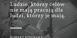Robert Kiyosaki cytat o celach i pracy