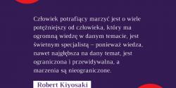 Robert Kiyosaki cytat o marzeniach i o wiedzy