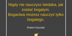 Robert Kiyosaki cytat o nauce bogactwa