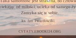 Jan Twardowski cytat o cierpieniu miłości