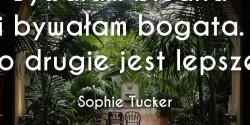 Sophie Tucker cytat o byciu bogatym