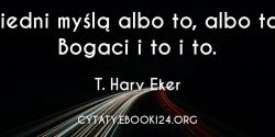 T. Harv Eker cytat o różnicy w myśleniu miedzy bogatymi a biednymi