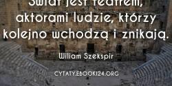 Wiliam Szekspir cytat o tym czym jest świat