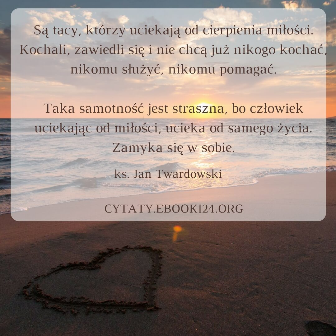 Jan Twardowski Cytat O Cierpieniu Miłości Cytaty