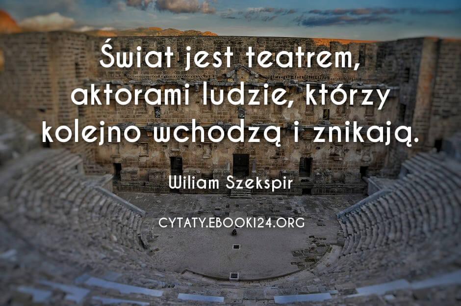 Wiliam Szekspir Cytat O Tym Czym Jest świat Cytaty